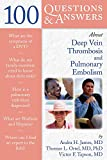 100 Questions  &  Answers About Deep Vein Thrombosis and Pulmonary Embolism