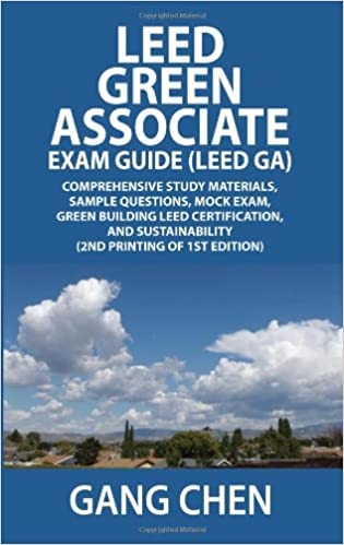 Answers : Questions Green Associate Exam Guide Series Green Building LEED Certification and Explanations: A Must-Have for the LEED Green Associate Exam LEED GA MOCK EXAMS and Sustainability LEED v4