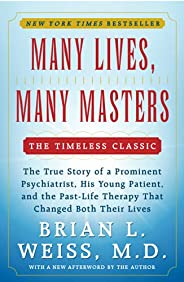 Many Lives, Many Masters: The True Story of a Prominent Psychiatrist, His Young Patient, and the Past-Life The