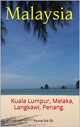 Malaysia: Kuala Lumpur, Melaka, Langkawi, Penang.