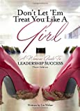 Don't Let 'em Treat You Like a Girl: A Woman's Guide to Leadership Success