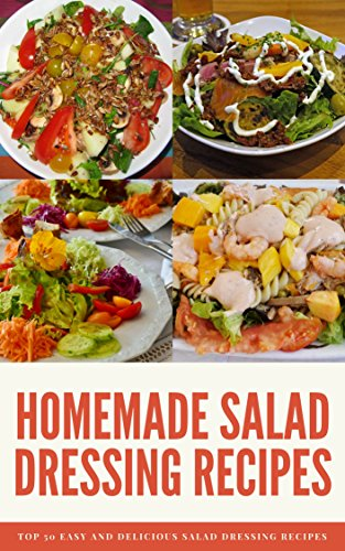 Homemade salad dressing recipes: Top 50 Easy and Delicious salad dressing recipes by Gita Sundar