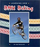 img - for Learning How: BMX Biking (Learning How Sports) by Sue Boulais (1992-09-01) book / textbook / text book