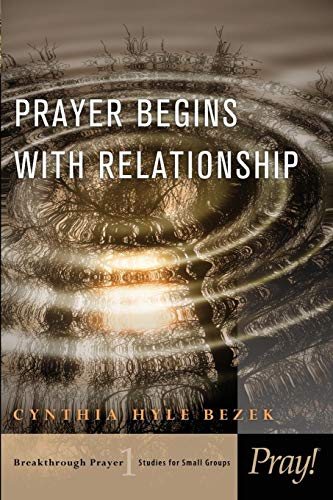 Prayer Begins with Relationship (Breakthrough Prayer: Studies for Small Groups)