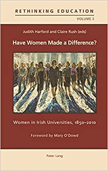 Have Women Made a Difference?: Women in Irish Universities, 1850-2010 Foreword by Mary O'dowd (Rethinking Education)