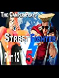 Street Fighter 5 - The Camping Guile Fight - Part 12