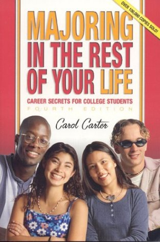 Majoring in the Rest of Your Life: Career Secrets for College Students, Fourth Edition