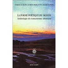 FORME POÉTIQUE DU MONDE (LA) : ANTHOLOGIE DU ROMANTISME ALLEMAND