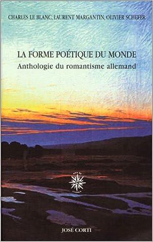 En ligne téléchargement gratuit La Forme poétique du monde : Anthologie du romantisme allemand epub, pdf