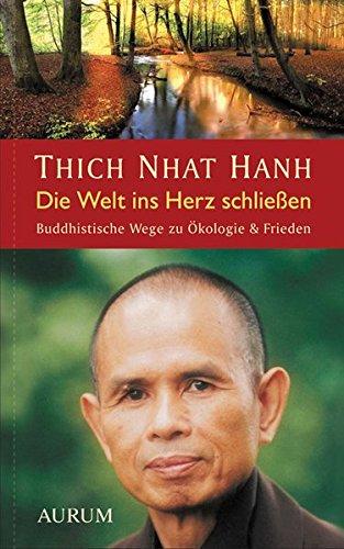 Die Welt ins Herz schließen: Buddhistische Wege zu Ökologie & Frieden Gebundenes Buch – 1. September 2009 Thich Nhat Hanh 389901202X Östliche Philosophie Buddha