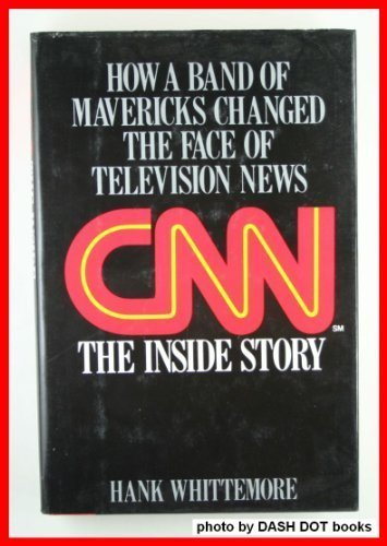 cnn-the-inside-story-how-a-band-of-mavericks-changed-the-face-of-television-news