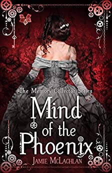 Mind of the Phoenix (The Memory Collector Series Book 1) by [McLachlan, Jamie]