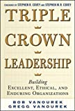 Triple Crown Leadership: Building Excellent, Ethical, and Enduring Organizations