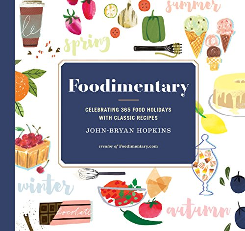Foodimentary: Celebrating 365 Food Holidays with Classic Recipes ()