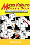 Mega Kakuro Puzzle Book: 500 Easy to Hard Cross Sums Puzzles (Volume 1)