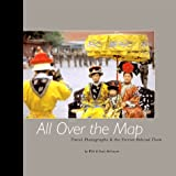 img - for All Over the Map: Travel Photographs & the Stories Behind Them book / textbook / text book