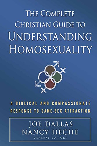 The Complete Christian Guide to Understanding Homosexuality: A Biblical and Compassionate Response to Same-Sex Attraction