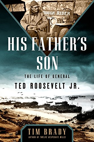- His Father's Son: The Life of General Ted Roosevelt, Jr.