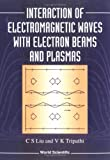Interaction of Electromagnetic Wave with Electron Beams and Plasma, Liu, C. S. and Tripathi, V. K., 9810215770