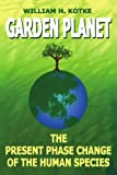 Garden Planet, William H. Kötke, 1420823884
