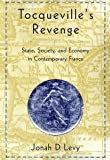 Tocqueville's Revenge : State, Society, and Economy in Contemporary France, Levy, Jonah D., 0674894324