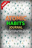 img - for ATOMIC HABITS JOURNAL: A Daily Motivational Journal for Habits Tracking and Achieving Your Dream Life book / textbook / text book