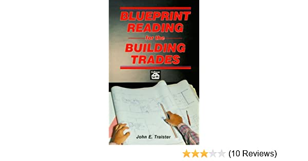 Blueprint reading for the building trades john e traister blueprint reading for the building trades john e traister 9780934041058 amazon books malvernweather Image collections