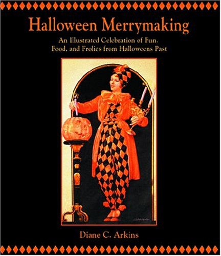 Halloween Merrymaking: An Illustrated Celebration of Fun, Food, and Frolics from Halloweens Past (Halloween Food Fun)