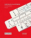Slide Rules in the Arithmeum: The Schuitema Collection by The Editors at Antique Collectors Club (2014-06-16)