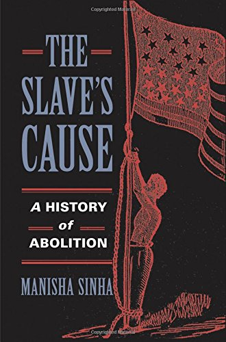 The Slave's Cause: A History of Abolition (New Yorks Role In The Civil War)