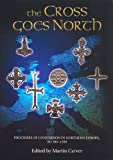 The Cross Goes North: Processes of Conversion in Northern Europe, Ad 300-1300