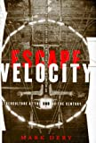 Escape Velocity : Cyberculture at the End of the Century, Dery, Mark, 0802115802