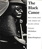 The Black Canoe : Bill Reid and the Spirit of Haida Gwaii