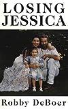 Losing Jessica, Robby Deboer, 0786203714