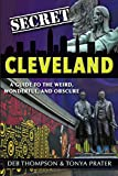Secret Cleveland: A Guide to the Weird, Wonderful and Obscure
