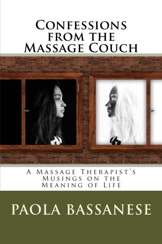 Confessions from the Massage Couch: A Massage Therapist's Musings on the Meaning...