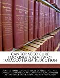 Can Tobacco Cure Smoking? a Review of Tobacco Harm Reduction, , 1240484550