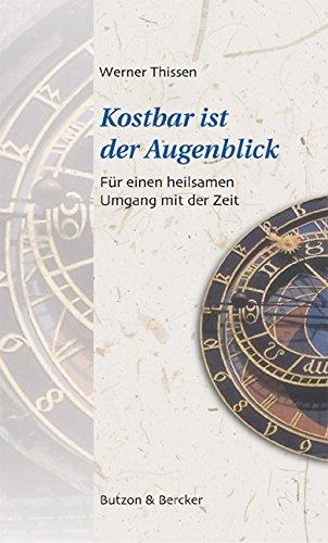 Kostbar ist der Augenblick. Für einen heilsamen Umgang mit der Zeit Broschiert – 1. September 2004 Werner Thissen Butzon & Bercker 3766606107 Populäre Schriften