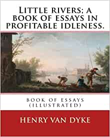 book essay idleness in little profitable river Girls and little boys, were sold into slavery and exported by asian traders from nagapattinam to aceh,  parliament william wilberforce led the anti-slavery movement in the united kingdom, although the groundwork was an anti-slavery essay by.