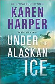 Under the Alaskan Ice (An Alaska Wild Novel…