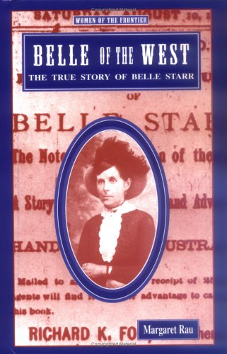 Belle of the West: The True Story of Belle Starr (Women of the Frontier)