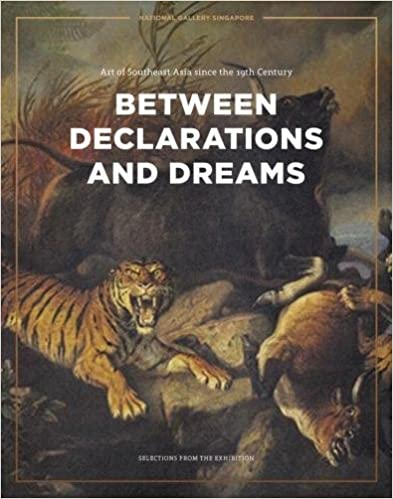 Between Declarations and Dreams: Art of Southeast Asia since the 19th Century; Selections from the Exhibition