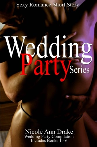 Download Wedding Party Series: Hot Romance Short Story -- Compilation Books 1 thru 6 (Volume 7) pdf epub