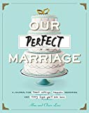 Our Perfect Marriage: A Journal for Sweet Nothings, Romantic Memories, and Every Fight Youll Ever Have