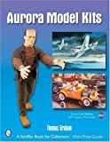 Aurora Model Kits (Schiffer Book for Collectors)