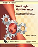 WebLogic Multitenancy: WebLogic as a Platform & Foundation for Cloud Services: Volume 52 (Oracle In-Focus)