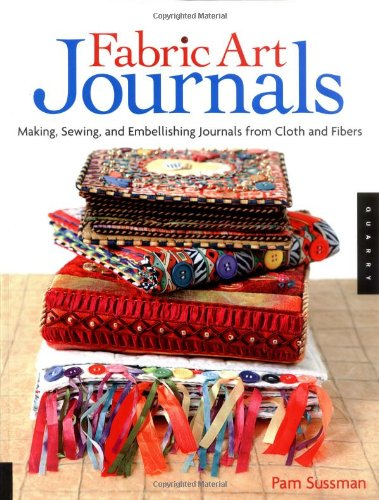 Fabric Journal (Fabric Art Journals: Making, Sewing, and Embellishing Journals from Cloth and Fibers (Quarry Book))