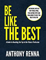 Be Like the Best: A Guide to Reaching the Top in the Fitness Profession