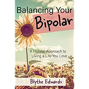 Balancing Your Bipolar: A Holistic Approach to Living a Life You Love 51P2HgkG4wL