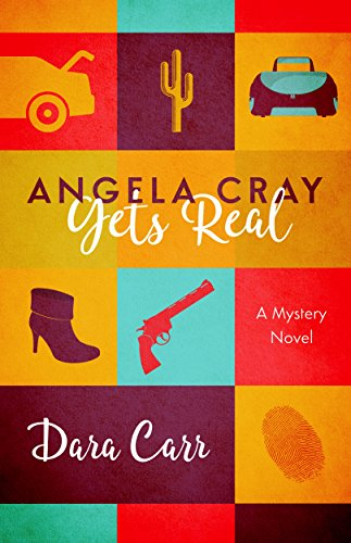 Angela Cray Gets Real: (An Angela Cray Mystery, Book 1) by [Carr, Dara]